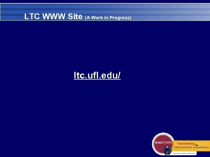 LTC WWW Site (A Work in Progress) ltc. ufl. edu/