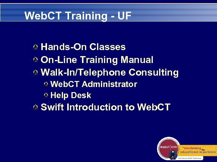 Web. CT Training - UF Hands-On Classes On-Line Training Manual Walk-In/Telephone Consulting Web. CT