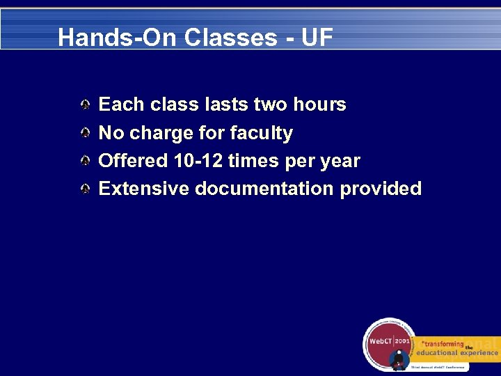 Hands-On Classes - UF Each class lasts two hours No charge for faculty Offered