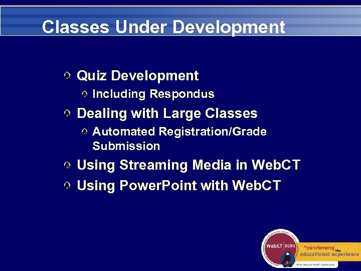 Classes Under Development Quiz Development Including Respondus Dealing with Large Classes Automated Registration/Grade Submission