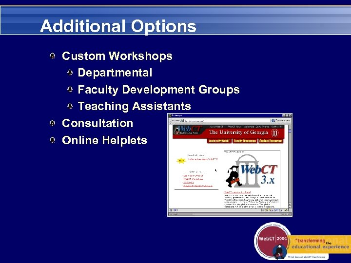 Additional Options Custom Workshops Departmental Faculty Development Groups Teaching Assistants Consultation Online Helplets