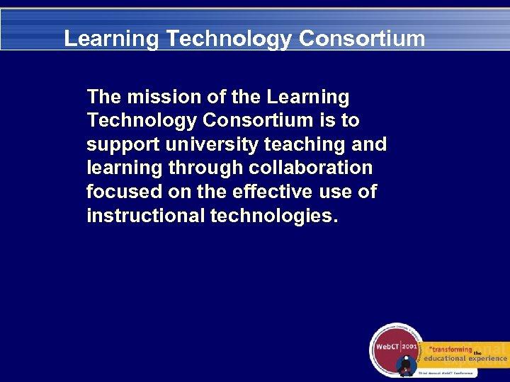 Learning Technology Consortium The mission of the Learning Technology Consortium is to support university