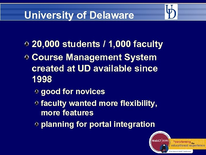 University of Delaware 20, 000 students / 1, 000 faculty Course Management System created