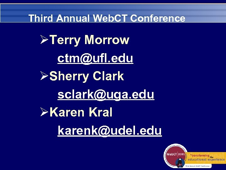 Third Annual Web. CT Conference ØTerry Morrow ctm@ufl. edu ØSherry Clark sclark@uga. edu ØKaren