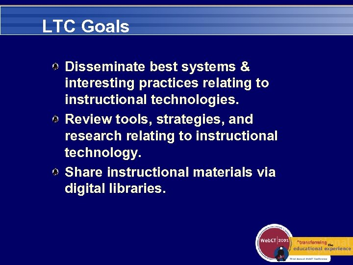 LTC Goals Disseminate best systems & interesting practices relating to instructional technologies. Review tools,