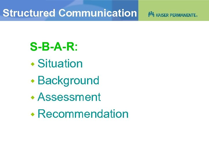 Structured Communication Situational Brief S-B-A-R: Situation Background Assessment Recommendation