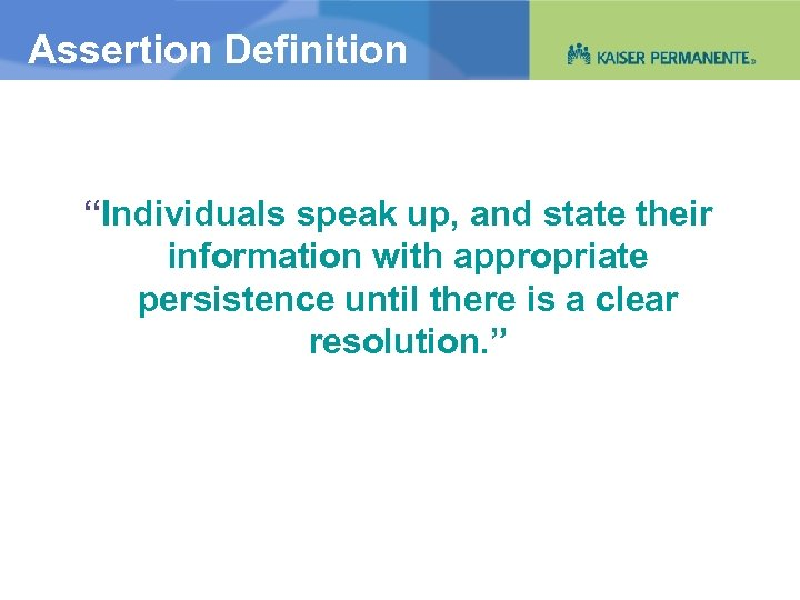 """Assertion Definition """"Individuals speak up, and state their information with appropriate persistence until there"""