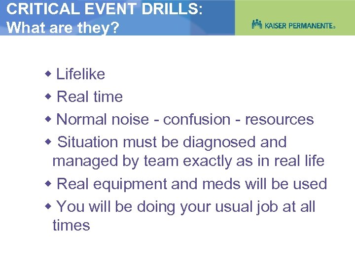 CRITICAL EVENT DRILLS: What are they? Lifelike Real time Normal noise - confusion -