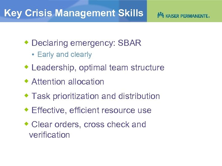 Key Crisis Management Skills Declaring emergency: SBAR • Early and clearly Leadership, optimal team