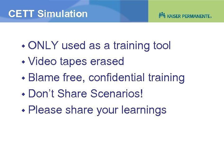 CETT Simulation ONLY used as a training tool Video tapes erased Blame free, confidential