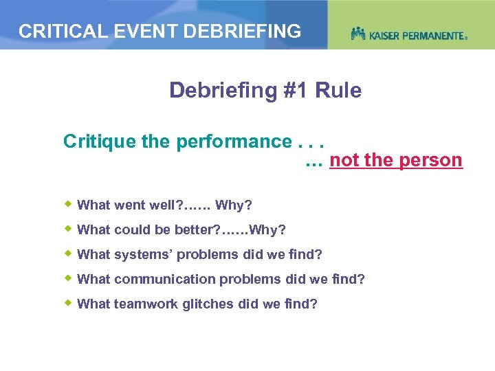 CRITICAL EVENT DEBRIEFING Debriefing #1 Rule Critique the performance. . . … not the