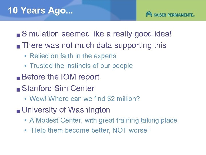 10 Years Ago. . . Simulation seemed like a really good idea! g There