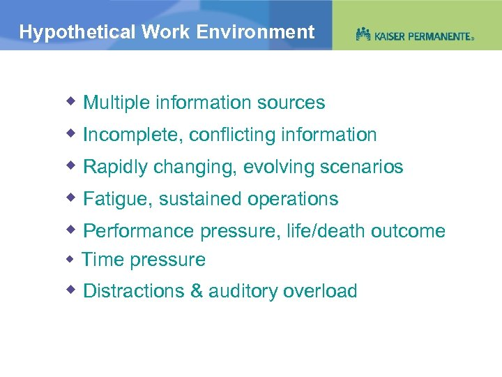 Hypothetical Work Environment Multiple information sources Incomplete, conflicting information Rapidly changing, evolving scenarios Fatigue,