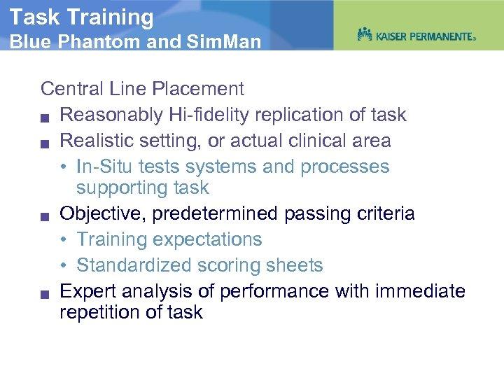 Task Training Blue Phantom and Sim. Man Central Line Placement g Reasonably Hi-fidelity replication