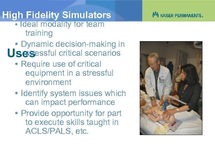 High Fidelity Simulators Ideal modality for team training Dynamic decision-making in stressful critical scenarios