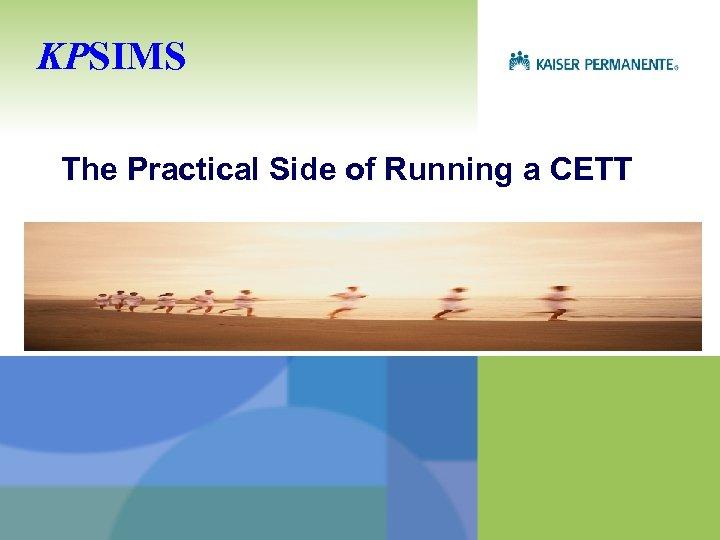 KPSIMS The Practical Side of Running a CETT