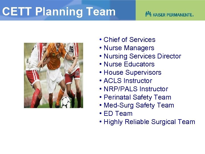 CETT Planning Team • Chief of Services • Nurse Managers • Nursing Services Director