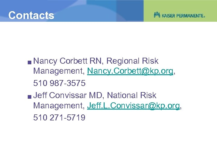 Contacts Nancy Corbett RN, Regional Risk Management, Nancy. Corbett@kp. org, 510 987 -3575 g