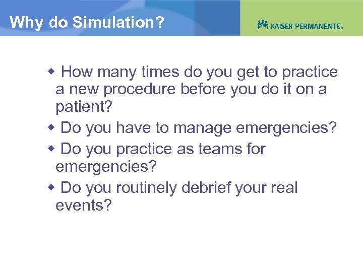 Why do Simulation? How many times do you get to practice a new procedure