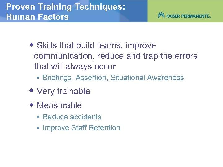 Proven Training Techniques: Human Factors Skills that build teams, improve communication, reduce and trap