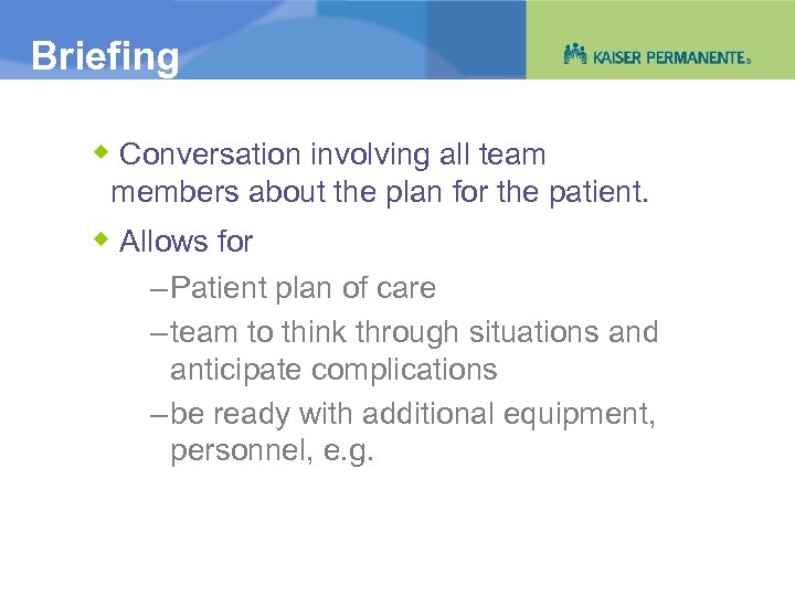 Briefing Conversation involving all team members about the plan for the patient. Allows for