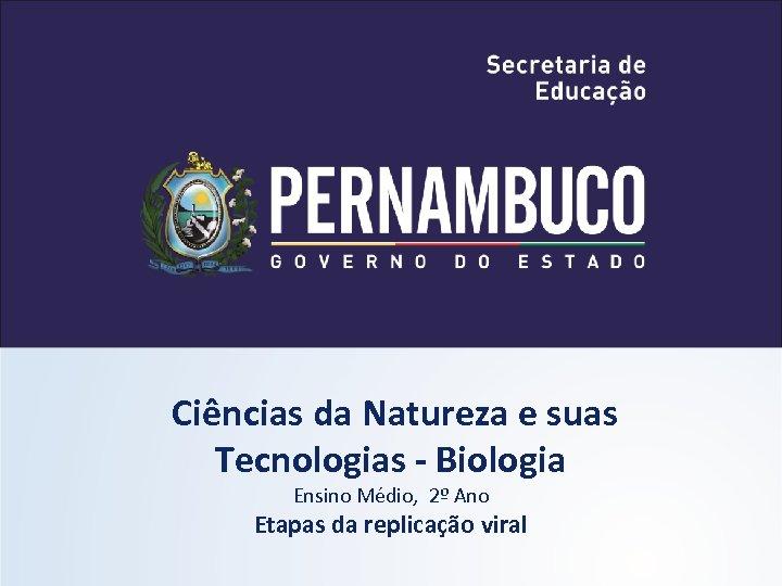 Ciências da Natureza e suas Tecnologias - Biologia Ensino Médio, 2º Ano Etapas da