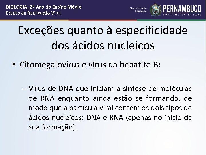 BIOLOGIA, 2º Ano do Ensino Médio Etapas da Replicação Viral Exceções quanto à especificidade