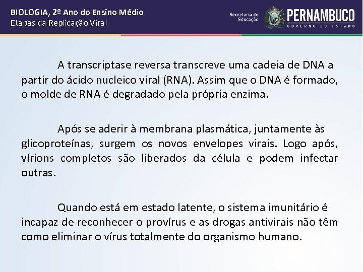 BIOLOGIA, 2º Ano do Ensino Médio Etapas da Replicação Viral A transcriptase reversa transcreve
