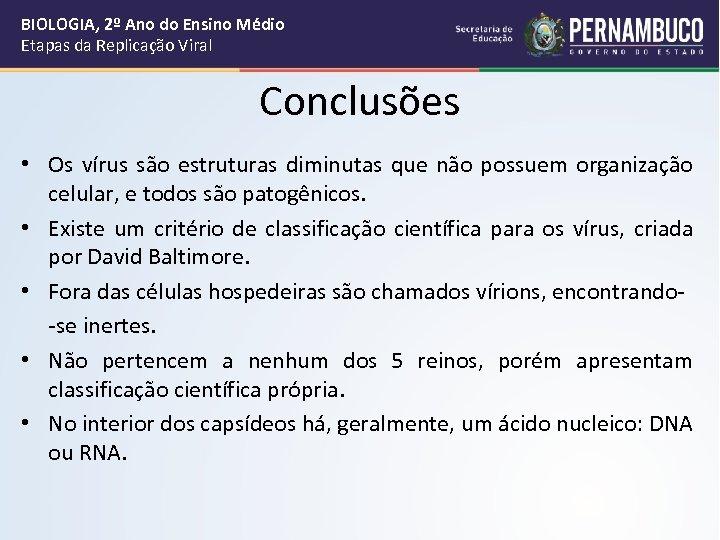 BIOLOGIA, 2º Ano do Ensino Médio Etapas da Replicação Viral Conclusões • Os vírus