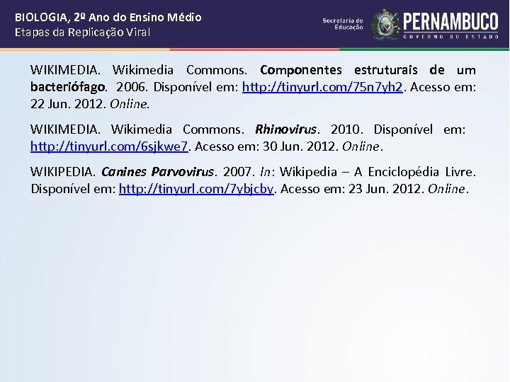 BIOLOGIA, 2º Ano do Ensino Médio Etapas da Replicação Viral WIKIMEDIA. Wikimedia Commons. Componentes