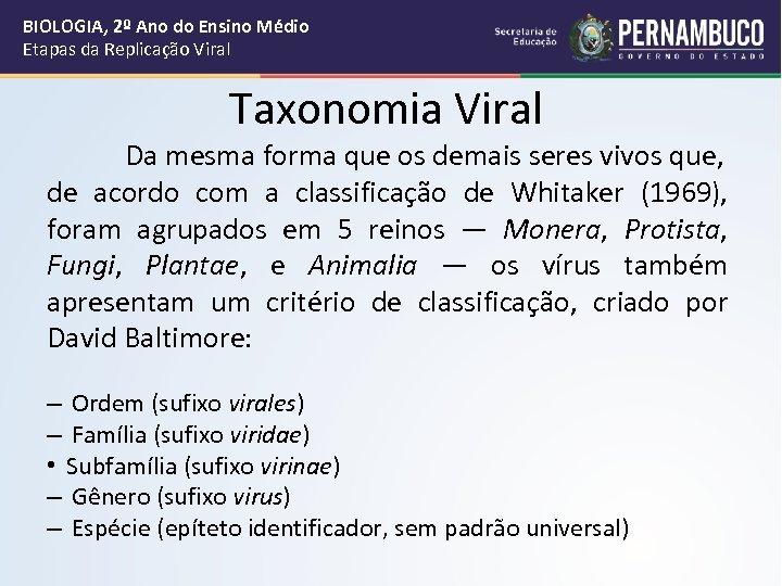 BIOLOGIA, 2º Ano do Ensino Médio Etapas da Replicação Viral Taxonomia Viral Da mesma