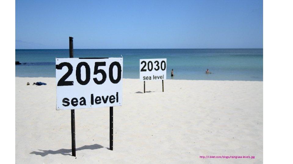 http: //i. bnet. com/blogs/rising-sea-level 1. jpg