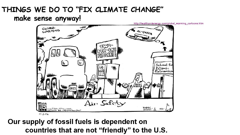"THINGS WE DO TO ""FIX CLIMATE CHANGE"" make sense anyway! http: //healthandenergy. com/global_warming_cartoons. htm"