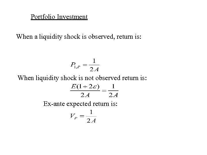 Portfolio Investment When a liquidity shock is observed, return is: When liquidity shock is