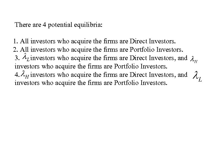 There are 4 potential equilibria: 1. All investors who acquire the firms are Direct