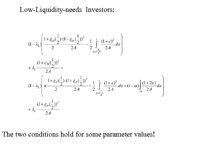 Low-Liquidity-needs Investors: The two conditions hold for some parameter values!