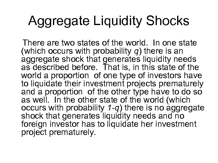Aggregate Liquidity Shocks There are two states of the world. In one state (which