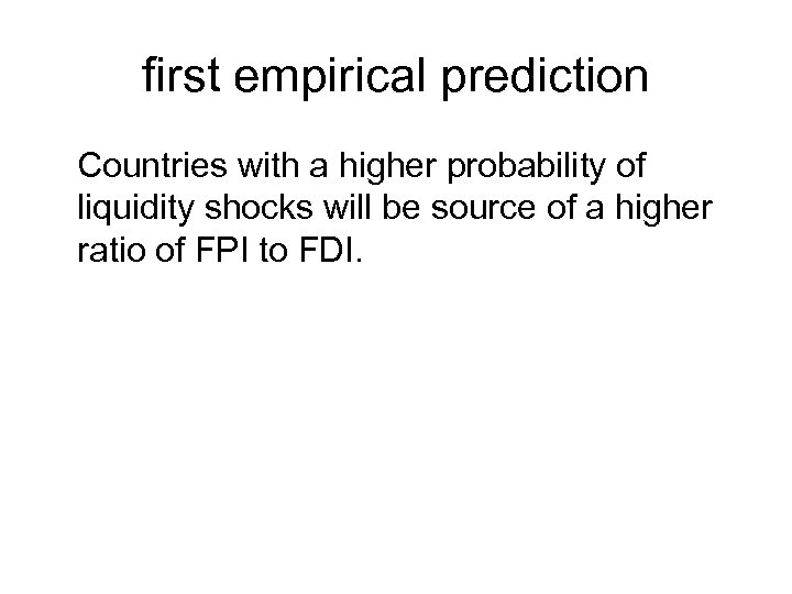 first empirical prediction Countries with a higher probability of liquidity shocks will be source