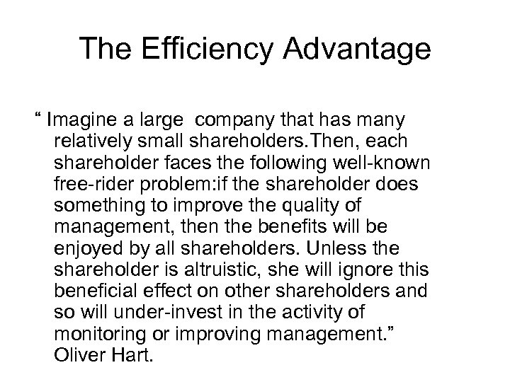 "The Efficiency Advantage "" Imagine a large company that has many relatively small shareholders."