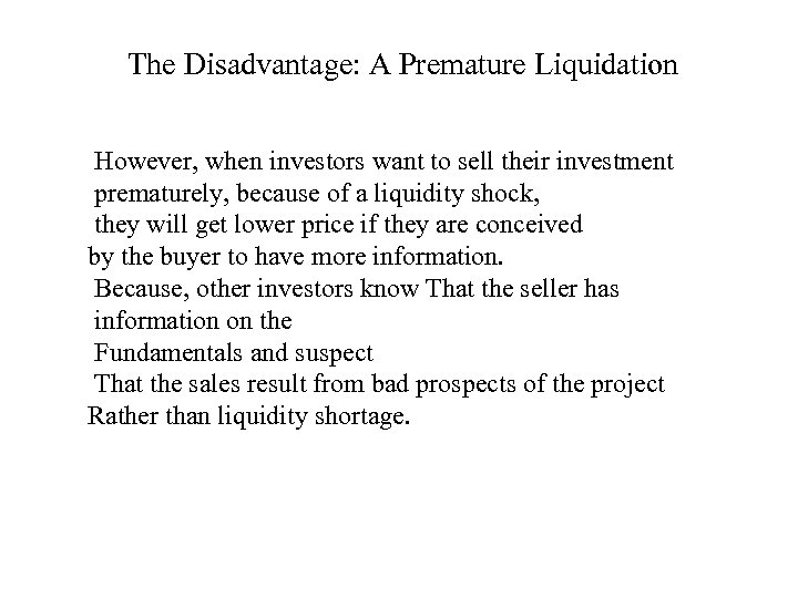 The Disadvantage: A Premature Liquidation However, when investors want to sell their investment prematurely,