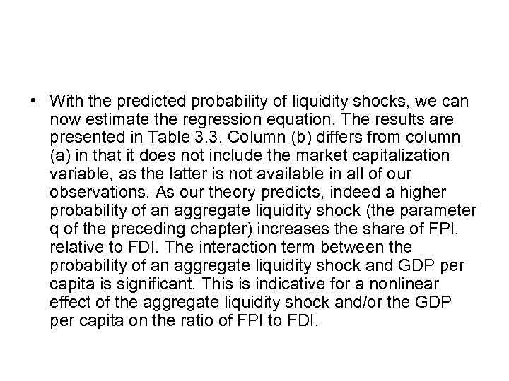 • With the predicted probability of liquidity shocks, we can now estimate the