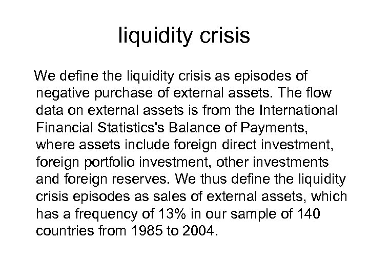 liquidity crisis We define the liquidity crisis as episodes of negative purchase of external