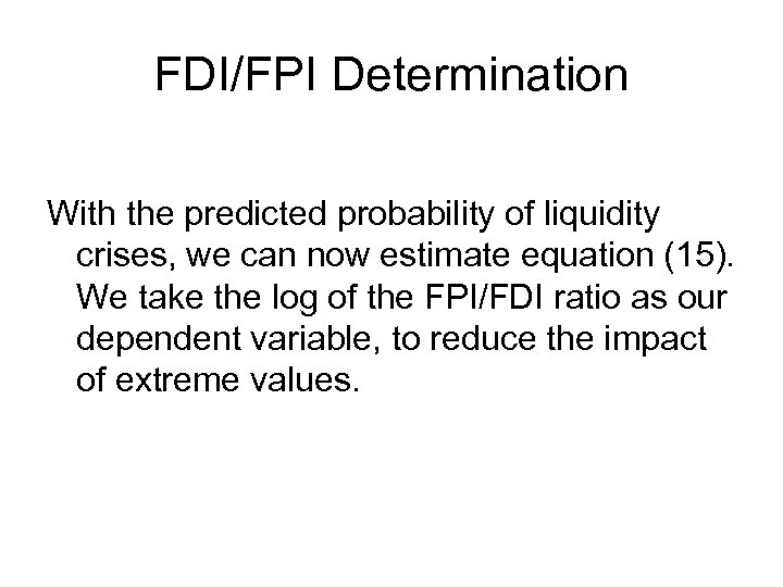 FDI/FPI Determination With the predicted probability of liquidity crises, we can now estimate equation