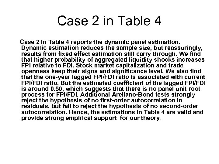 Case 2 in Table 4 reports the dynamic panel estimation. Dynamic estimation reduces the