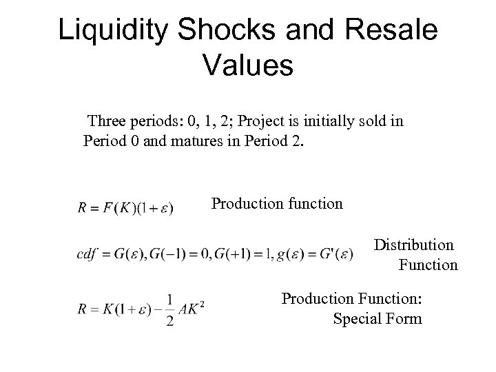 Liquidity Shocks and Resale Values Three periods: 0, 1, 2; Project is initially sold