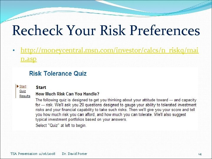 Recheck Your Risk Preferences • http: //moneycentral. msn. com/investor/calcs/n_riskq/mai n. asp TSA Presentation 11/06/2008