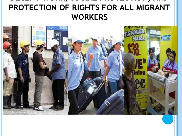 DECENT WORK, SOCIAL PROTECTION, AND PROTECTION OF RIGHTS FOR ALL MIGRANT WORKERS