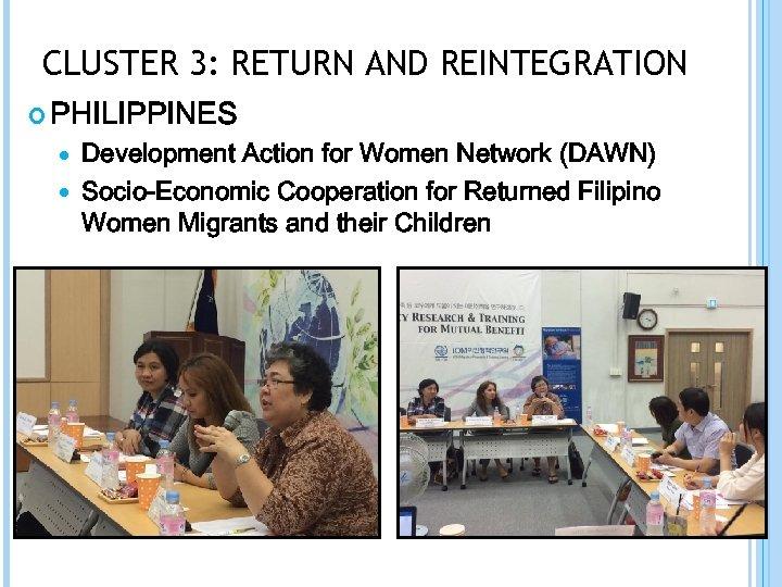 CLUSTER 3: RETURN AND REINTEGRATION PHILIPPINES Development Action for Women Network (DAWN) Socio-Economic Cooperation