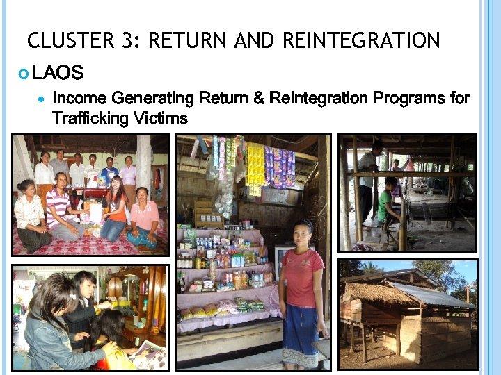 CLUSTER 3: RETURN AND REINTEGRATION LAOS Income Generating Return & Reintegration Programs for Trafficking