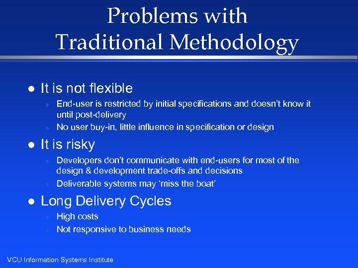 Problems with Traditional Methodology l It is not flexible » » l It is
